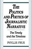 The Politics and Poetics of Journalistic Narrative