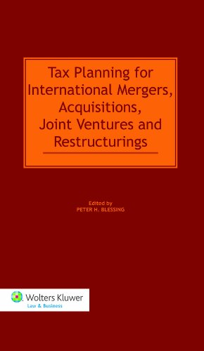 Tax Planning for International Mergers, Acquisitions, Joint Ventures, and Restructurings (Two Volumes)