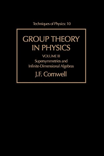 Group Theory in Physics: Supersymmetries and Infinite-Dimensional Algebras: v. 3 (Techniques of Physics)