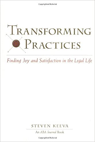 Transforming Practices : Finding Joy and Satisfaction in the Legal Life