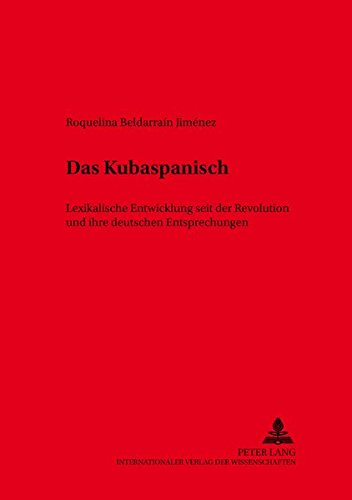 Das Kubaspanisch Lexikalische Entwicklung seit der Revolution und ihre deutschen Entsprechungen (Hispano-Americana) (German and Spanish Edition) [Beldarrain Jimenez, Roquelina] (Tapa Blanda)