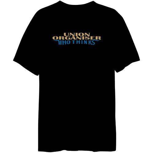 Union Organiser Who Thinks Mens T-shirt