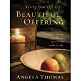 Living Your Life As a Beautiful Offering: A Bible Study Based On the Sermon on the Mount (1415820899) by Angela Thomas