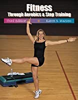 Fitness Through Aerobics and Step Training by Mazzeo