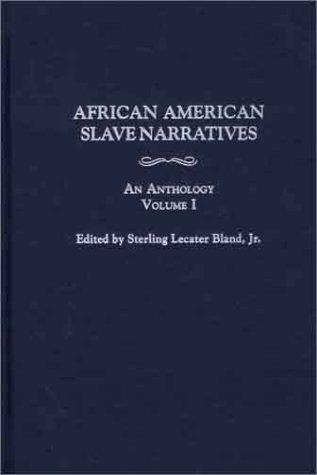 African American Slave Narratives: An Anthology, Volume I