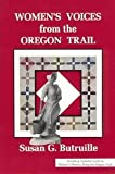 img - for Women's voices from the Oregon Trail: The times that tried women's souls, and a guide to women's history along the Oregon Trail book / textbook / text book