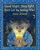 Good Night, Sleep Tight, Don't Let the Bed Bugs Bite! (0439662249) by Diane deGroat