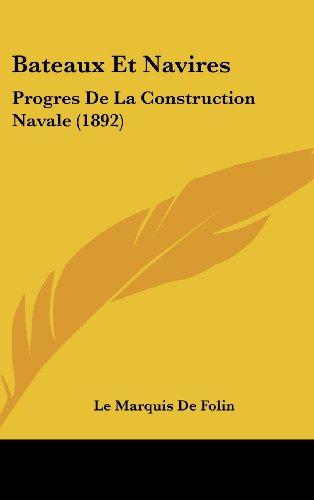 Bateaux Et Navires: Progres de La Construction Navale (1892)