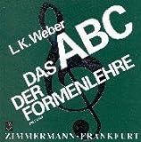 Das ABC der Formenlehre: Eine Einführung in die Welt der musikalischen Formen für den Musikunterricht; für Musizierende, Rundfunkhörer, Konzertbesucher und alle, die es werden wollen