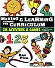 Moving & learning across the curriculum :  315 activities & games to make learning fun /