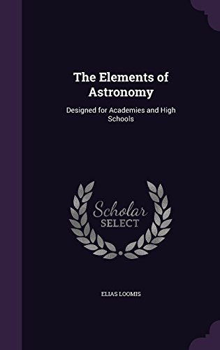 The Elements of Astronomy: Designed for Academies and High Schools