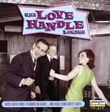 The Love Handle Lounge - Exotic Erotic Music to Warm the Heart by Buddy Morrow, Arthur Greenslade & His Orchestra, Bert Kaempfert, Jeri Southern and Xavier Cugat & His Orchestra