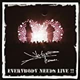 EVERYBODY NEEDS LIVE!!