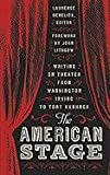 The American Stage: Writing on Theater from Washington Irving to Tony Kushner (Library of America, No. 203)