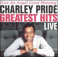Greatest Hits Live: Kiss an Angel Good Morning By Charley Pride (2004-03-16)