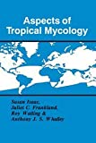img - for Aspects of Tropical Mycology (British Mycological Society Symposia) book / textbook / text book