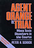 Agent Orange on Trial: Mass Toxic Disasters in the Courts, Enlarged Edition (Belknap Press) (0674010256) by Schuck, Peter H.