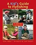 A Kid's Guide to Flyfishing: It's Mor...