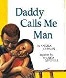 Daddy Calls Me Man (Richard Jackson Books (Orchard)) (0531071758) by Johnson, Angela