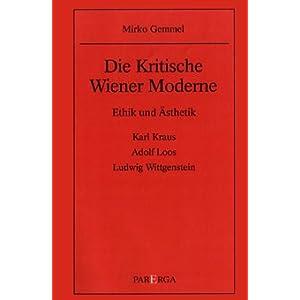 Die Kritische Wiener Moderne - Ethik und Ästhetik: Karl Kraus, Adolf Loos, Ludwig Wittgenstein