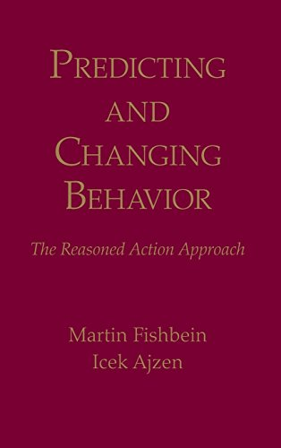 Predicting and Changing Behavior: The Reasoned Action Approach, by Martin Fishbein, Icek Ajzen