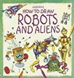 How to Draw Robots and Aliens: (Young Artist)