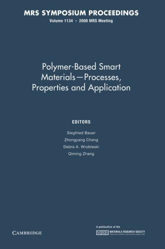 Polymer-Based Smart Materials - Processes, Properties And Application: Volume 1134 (Mrs Proceedings)