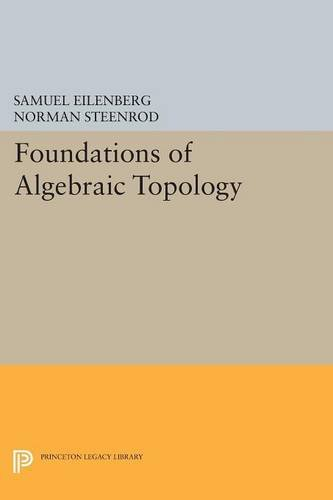 Foundations of Algebraic Topology (Princeton Legacy Library)