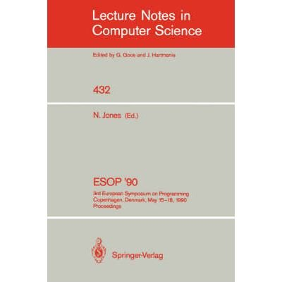 [(ESOP '90: 3rd European Symposium on Programming, Copenhagen, Denmark, May 15-18, 1990, Proceedings )] [Author: Neil D. Jones] [Apr-1990]