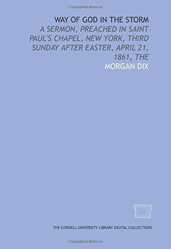 Way of God in the storm: a sermon, preached in Saint Paul's Chapel, New York, third Sunday after Easter, April 21, 1861, The