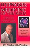 Hypnosis: Medicine of the Mind: A Complete Manual on Hypnosis for the Beginner, Intermediate and Advanced Practitioner (096329475X) by Preston, Michael-