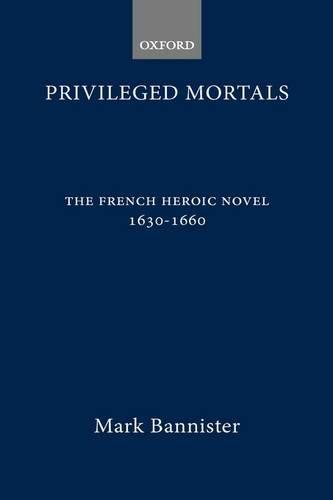 Privileged Mortals: French Heroic Novel, 1630-60 (Modern Language & Literary Monograph)