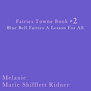 Blue Bell Fairies: A Lesson for All: Fairies Towne, Book 2 | [Melanie Marie Shifflett Ridner]