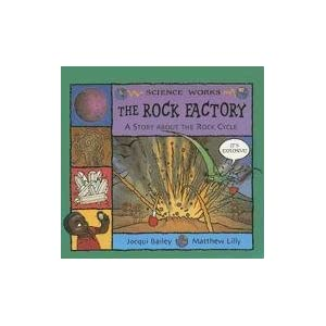 The Rock Factory: The Story About the Rock Cycle (Science Works) Bailey, Jacqui, Lilly and Matthew