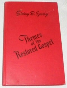 THEMES OF THE RESTORED GOSPEL, Sidney B. Dr. Sperry