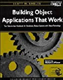 Building Object Applications that Work: Your Step-by-Step Handbook for Developing Robust Systems with Object Technology (SIGS: Managing Object Technology)