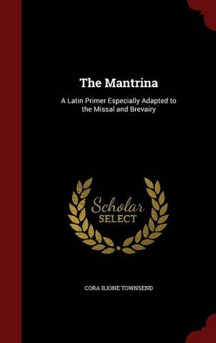 The Mantrina: A Latin Primer Especially Adapted to the Missal and Brevairy