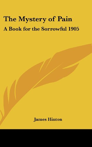 The Mystery of Pain: A Book for the Sorrowful 1905
