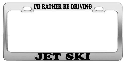 I'D RATHER BE DRIVING JET SKI License Plate Frame