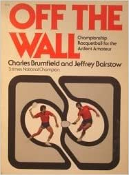 Off the Wall: Championship Racquetball for the Ardent Amateur