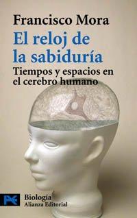 El reloj de la sabiduría: Tiempos y espacios en el cerebro humano (El Libro De Bolsillo - Ciencias)