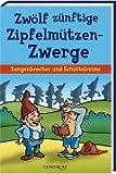 Zwölf zünftige Zipfelmützen-Zwerge: Zungenbrecher und Schüttelreime - Bernd Brucker