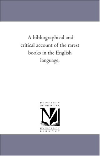 A Bibliographical and Critical Account of the Rarest Books in the English Language, Vol. 3