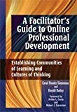 img - for A Facilitator's Guide to Online Professional Development: Establishing Communities of Learning and Cultures of Thinking book / textbook / text book