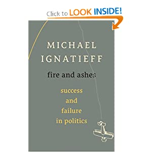 Fire and Ashes: Success and Failure in Politics by Professor Michael Ignatieff