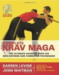 Complete Krav Maga: The Ultimate Guide to Over 230 Self-Defense and Combative Techniques by Levine, Darren, Whitman, John (5/28/2007) PDF