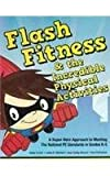 img - for Flash Fitness & the Incredible Physical Activities: A Super-Hero Approach to Meeting the National Physical Education Standards in Grade K-5 book / textbook / text book