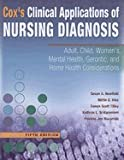 img - for Clinical Applications of Nursing Diagnosis: Adult, Child, Women's, Psychiatric, Gerontic, and Home Health Considerations (Clinical Applications of Nursing Diagnosis (Cox)) [Paperback] book / textbook / text book