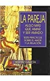 La pareja/The Couple: Algo mas que amar y ser amado/Something more then to love and be loved (Spanish Edition) (8495598485) by Garcia, Beatriz