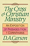 The Cross & Christian Ministry: An Exposition of Passages from 1 Corinthians (0801025753) by Carson, D. A.